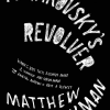 A New Twist on Confessional Poetics? Mayakovsky's Revolver, by Matthew Dickman