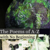 The Poems of A-Z with No Beginning