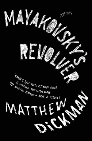 Post image for A New Twist on Confessional Poetics? Mayakovsky's Revolver, by Matthew Dickman